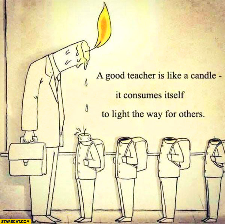 good-teacher-is-like-a-candle-it-consumes-itself-to-light-the-way-for-others